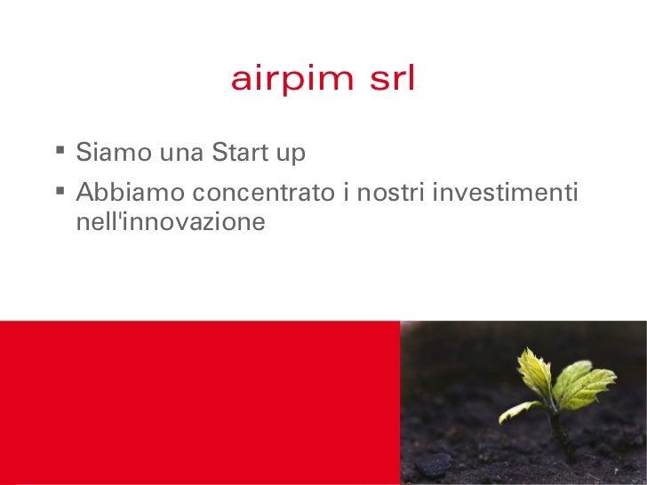 airpim srl Siamo una Start up Abbiamo concentrato i nostri investimenti  nellinnovazione