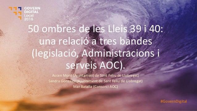 50 ombres de les Lleis 39 i 40: una relació a tres bandes (legislació, Administracions i serveis AOC). Ascen Moro (Ajuntam...