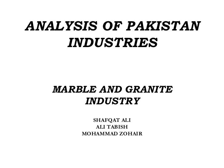 ANALYSIS OF PAKISTAN INDUSTRIES MARBLE AND GRANITE INDUSTRY SHAFQAT ALI ALI TABISH MOHAMMAD ZOHAIR