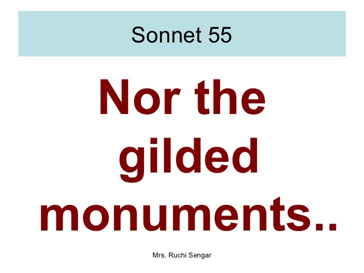 sonnet 55 Sonnet 55: not marble nor the gilded monuments by william shakespeare not  marble nor the gilded monuments of princes shall outlive this powerful rhyme.