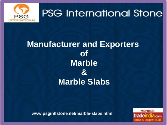 Manufacturer and Exporters of Marble & Marble Slabs www.psgintlstone.net/marble-slabs.html