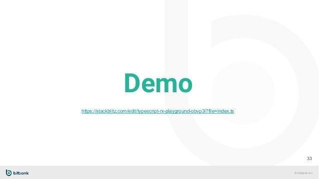 © bitbank inc. Demo 33 https://stackblitz.com/edit/typescript-rx-playground-obvp3i?file=index.ts