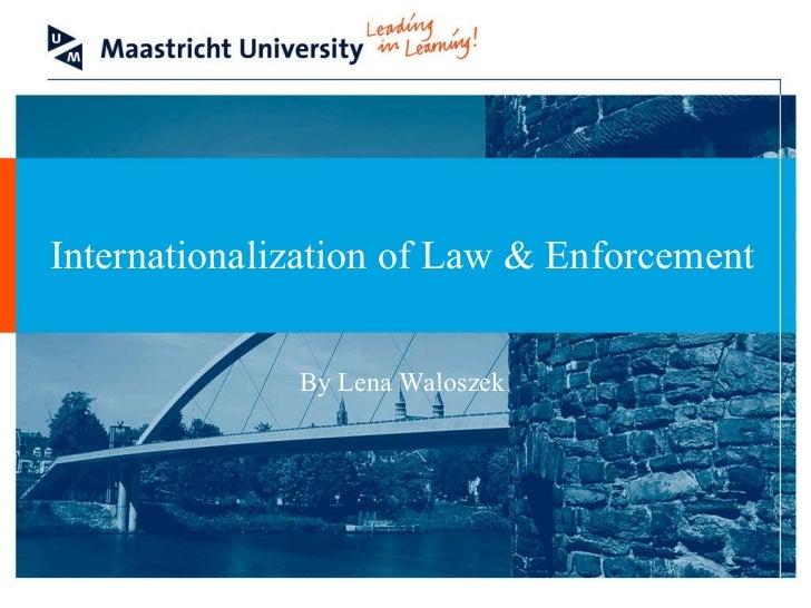 Internationalization of Law & Enforcement By Lena Waloszek