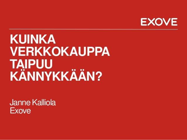 KUINKA VERKKOKAUPPA TAIPUU KÄNNYKKÄÄN? Janne Kalliola Exove