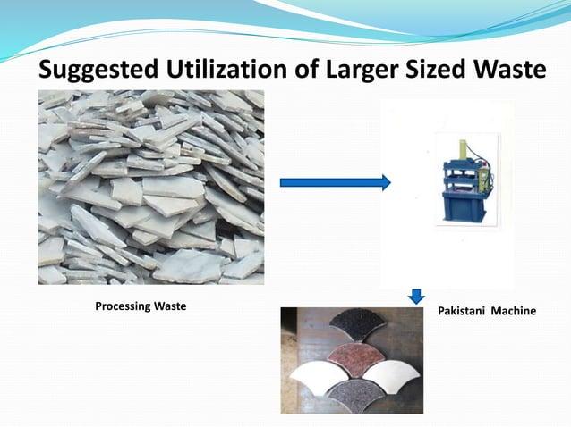 Processing Waste Suggested Utilization of Larger Sized Waste Pakistani Machine