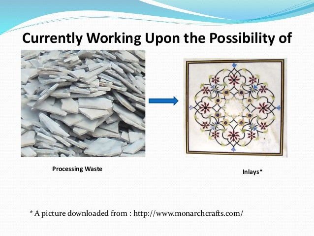 Processing Waste Currently Working Upon the Possibility of Inlays* * A picture downloaded from : http://www.monarchcrafts....