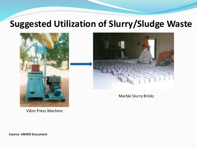 Vibro Press Machine Suggested Utilization of Slurry/Sludge Waste Source: UNIDO Document Marble Slurry Bricks
