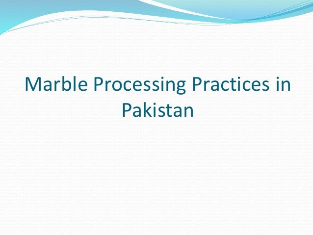 Marble Processing Practices in Pakistan