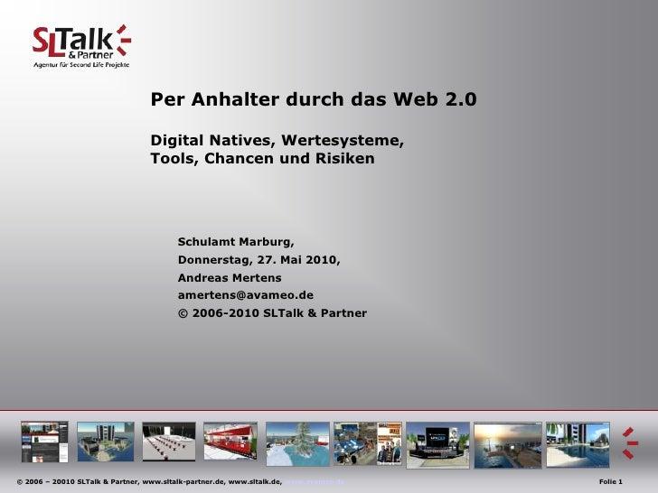 Per Anhalterdurch das Web 2.0Digital Natives, Wertesysteme,Tools, Chancen und Risiken<br />Schulamt Marburg, <br />Donners...
