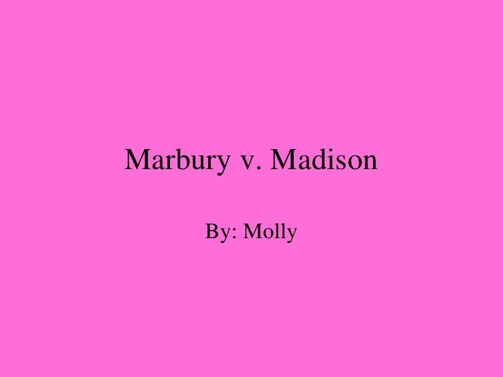 Marbury v. Madison By: Molly