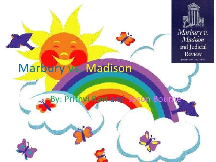 Marburyvs. Madison<br />By: Prithvi Ravi and  Jason Bourne<br />