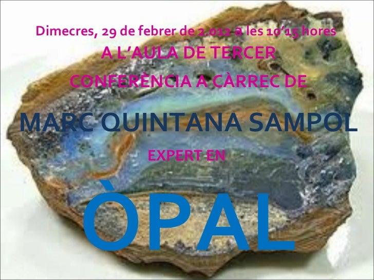 Dimecres, 29 de febrer de 2.012  a  les 10'15 hores   A L'AULA DE TERCER CONFERÈNCIA A CÀRREC DE MARC QUINTANA SAMPOL EXPE...