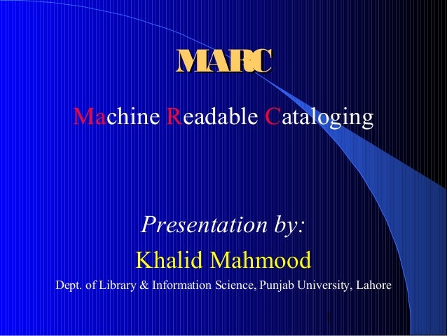 MARC   Machine Readable Cataloging               Presentation by:               Khalid MahmoodDept. of Library & Informati...