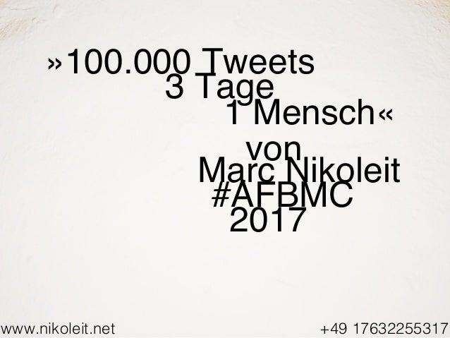 www.nikoleit.net von Marc Nikoleit +49 17632255317 #AFBMC 2017 »100.000 Tweets 3 Tage 1 Mensch«