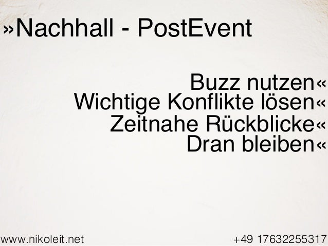 www.nikoleit.net +49 17632255317 »Nachhall - PostEvent Buzz nutzen« Wichtige Konflikte lösen« Zeitnahe Rückblicke« Dran bl...