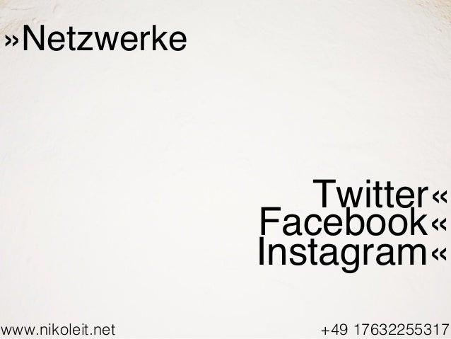 www.nikoleit.net +49 17632255317 »Netzwerke Twitter« Facebook« Instagram«