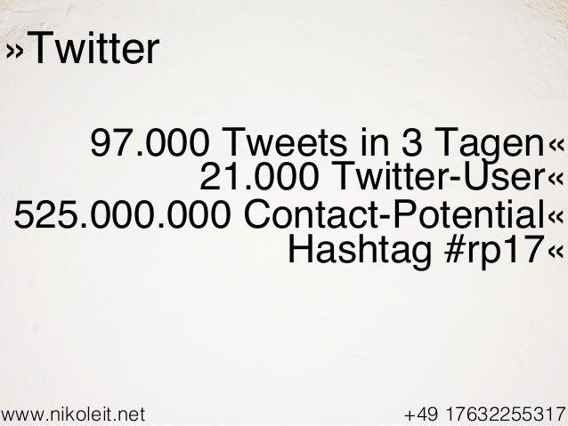 www.nikoleit.net +49 17632255317 »Twitter 97.000 Tweets in 3 Tagen« 21.000 Twitter-User« 525.000.000 Contact-Potential« Ha...