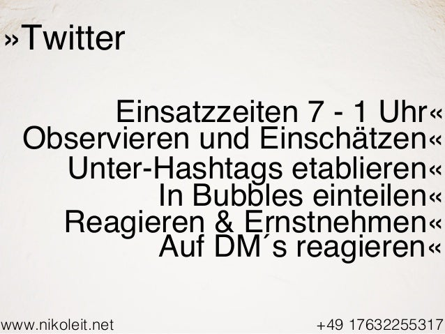 www.nikoleit.net +49 17632255317 »Twitter Einsatzzeiten 7 - 1 Uhr« Observieren und Einschätzen« Unter-Hashtags etablieren«...