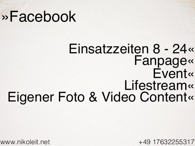 www.nikoleit.net +49 17632255317 »Facebook Einsatzzeiten 8 - 24« Fanpage« Event« Lifestream« Eigener Foto & Video Content«