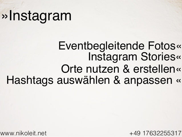 www.nikoleit.net +49 17632255317 »Instagram Eventbegleitende Fotos« Instagram Stories« Orte nutzen & erstellen« Hashtags a...