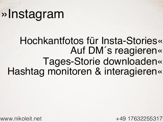 www.nikoleit.net +49 17632255317 »Instagram Hochkantfotos für Insta-Stories« Auf DM´s reagieren« Tages-Storie downloaden« ...