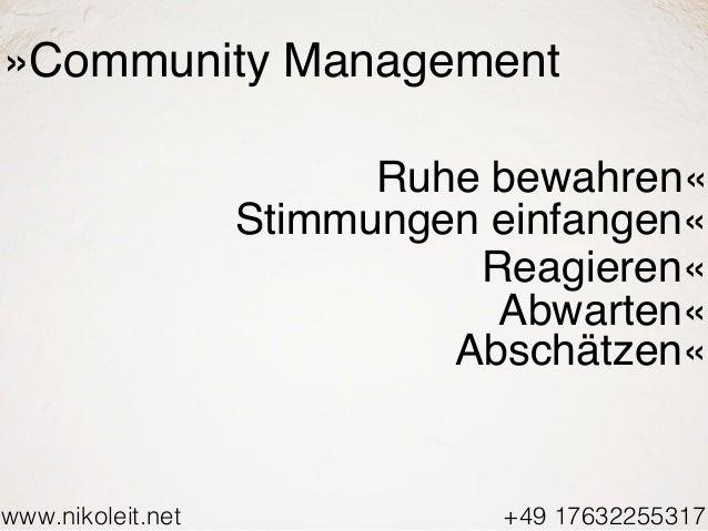www.nikoleit.net +49 17632255317 »Community Management Ruhe bewahren« Stimmungen einfangen« Reagieren« Abwarten« Abschätze...