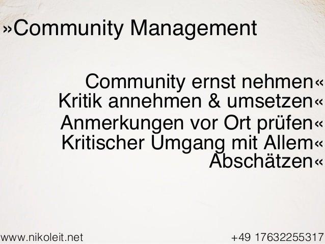 www.nikoleit.net +49 17632255317 »Community Management Community ernst nehmen« Kritik annehmen & umsetzen« Anmerkungen vor...