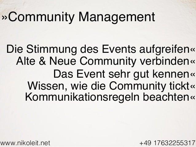 www.nikoleit.net +49 17632255317 »Community Management Die Stimmung des Events aufgreifen« Alte & Neue Community verbinden...