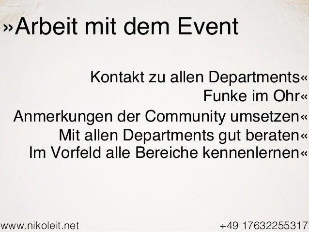 www.nikoleit.net +49 17632255317 »Arbeit mit dem Event Kontakt zu allen Departments« Funke im Ohr« Anmerkungen der Communi...