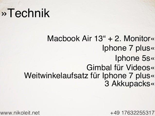 """www.nikoleit.net +49 17632255317 »Technik Macbook Air 13"""" + 2. Monitor« Iphone 7 plus« Iphone 5s« Gimbal für Videos« Weitw..."""