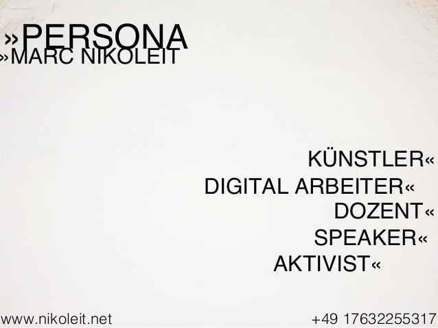 www.nikoleit.net +49 17632255317 »PERSONA KÜNSTLER« DIGITAL ARBEITER« DOZENT« SPEAKER« »MARC NIKOLEIT AKTIVIST«