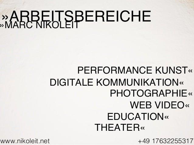 www.nikoleit.net +49 17632255317 »ARBEITSBEREICHE PERFORMANCE KUNST« DIGITALE KOMMUNIKATION« PHOTOGRAPHIE« WEB VIDEO« THEA...