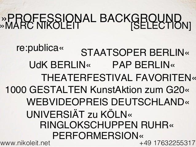 www.nikoleit.net +49 17632255317 »PROFESSIONAL BACKGROUND STAATSOPER BERLIN« re:publica« THEATERFESTIVAL FAVORITEN« 1000 G...