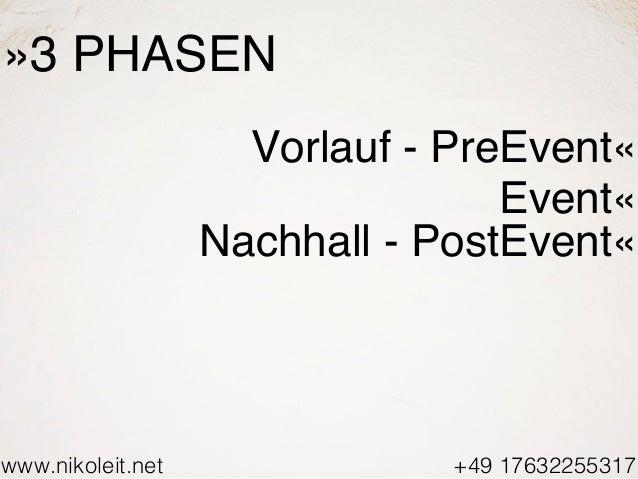 www.nikoleit.net +49 17632255317 »3 PHASEN Vorlauf - PreEvent« Event« Nachhall - PostEvent«