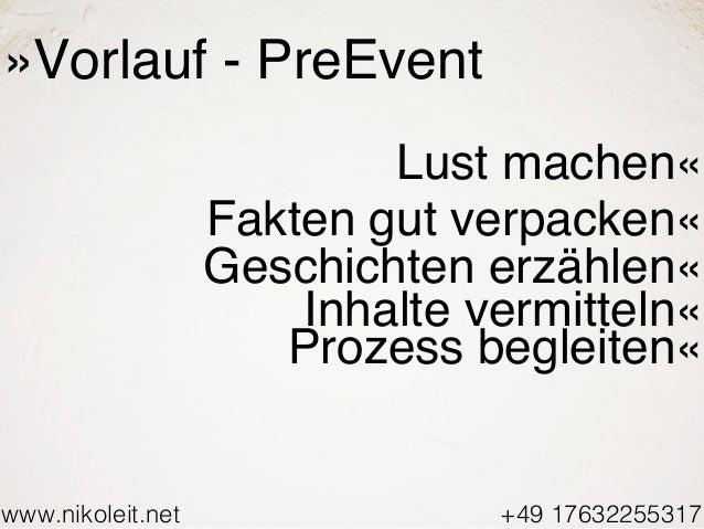 www.nikoleit.net +49 17632255317 »Vorlauf - PreEvent Lust machen« Fakten gut verpacken« Geschichten erzählen« Inhalte verm...