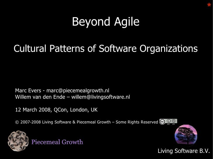 *                            Beyond Agile  Cultural Patterns of Software Organizations    Marc Evers - marc@piecemealgrowt...