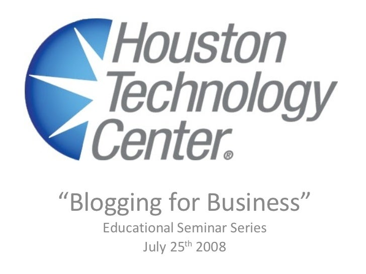 """ Blogging for Business"" Educational Seminar Series July 25 th  2008"