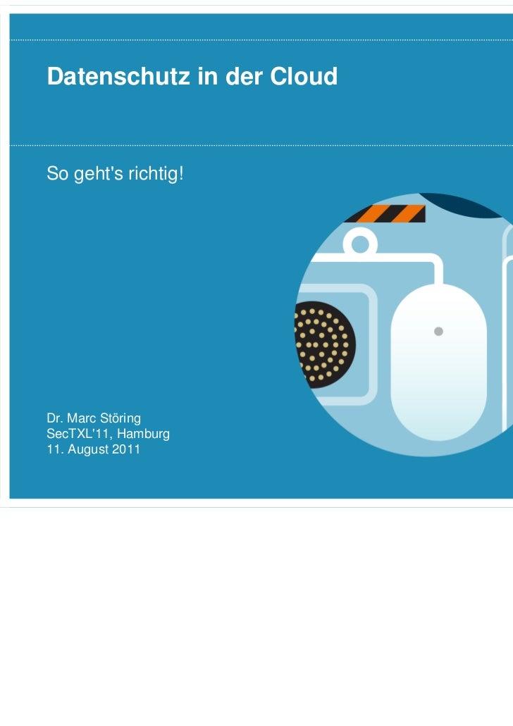 Datenschutz in der CloudSo gehts richtig!Dr. Marc StöringSecTXL11, Hamburg11. August 2011