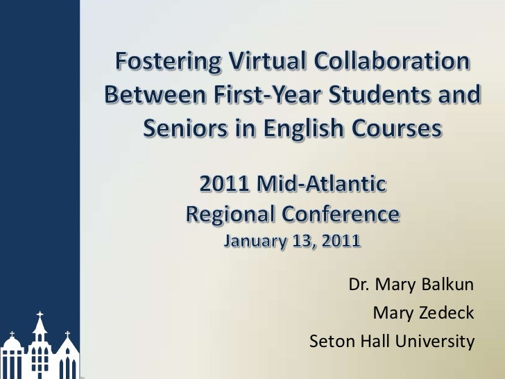 Fostering Virtual Collaboration Between First-Year Students and Seniors in English Courses2011 Mid-Atlantic Regional Confe...