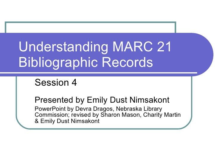 Understanding MARC 21 Bibliographic Records Session 4 Presented by Emily Dust Nimsakont PowerPoint by Devra Dragos, Nebras...