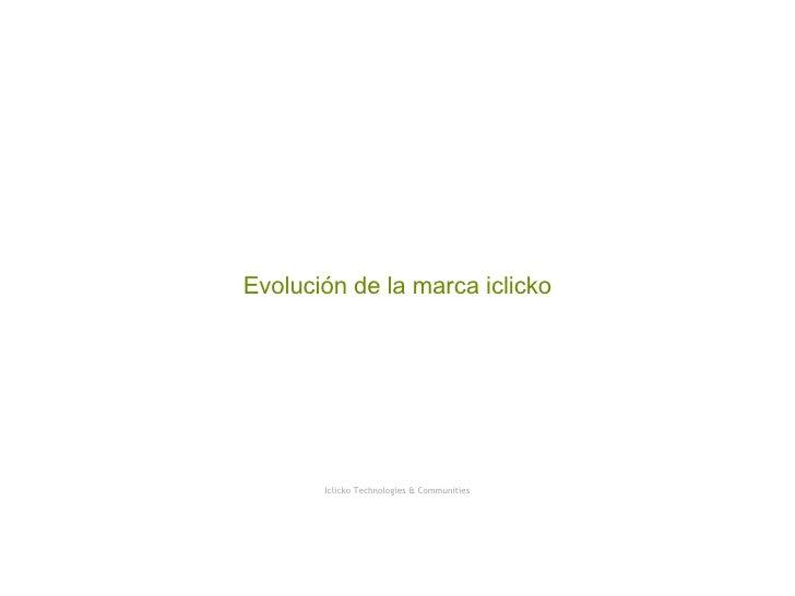 Evolución de la marca iclicko Iclicko Technologies & Communities