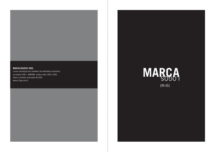 MARCA MARCA/LOGOS® 2005. é uma compilação dos trabalhos de identidade corporativa do estúdio FLAG + GRAFIK8, criados entre...