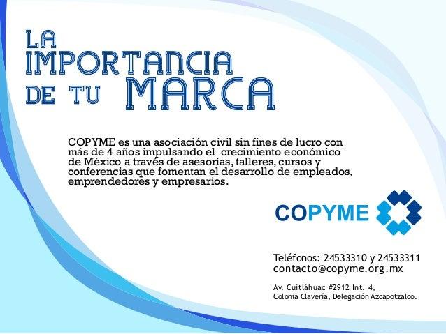 Teléfonos: 24533310 y 24533311 contacto@copyme.org.mx Av. Cuitláhuac #2912 Int. 4, Colonia Clavería, Delegación Azcapotzal...