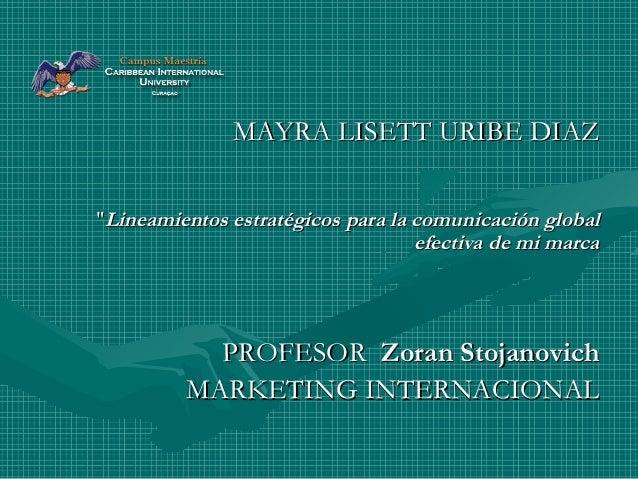 "MAYRA LISETT URIBE DIAZMAYRA LISETT URIBE DIAZ """"Lineamientos estratégicos para la comunicación globalLineamientos estraté..."