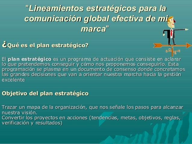 """""""""""Lineamientos estratégicos para laLineamientos estratégicos para la comunicación global efectiva de micomunicación global..."""