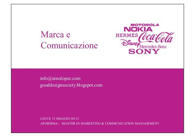 Marca e Comunicazione LECCE 13 MAGGIO 20111 AFORISMA – MASTER IN MARKETING & COMMUNICATION MANAGEMENT info@ninolopez.com g...
