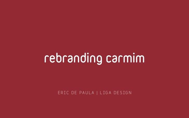 rebranding carmim  ERIC DE PAULA   LIGA DESIGN