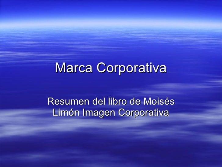 Marca Corporativa Resumen del libro de Moisés Limón Imagen Corporativa