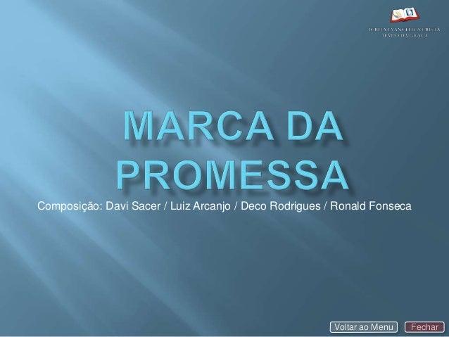 Composição: Davi Sacer / Luiz Arcanjo / Deco Rodrigues / Ronald Fonseca Voltar ao Menu Fechar