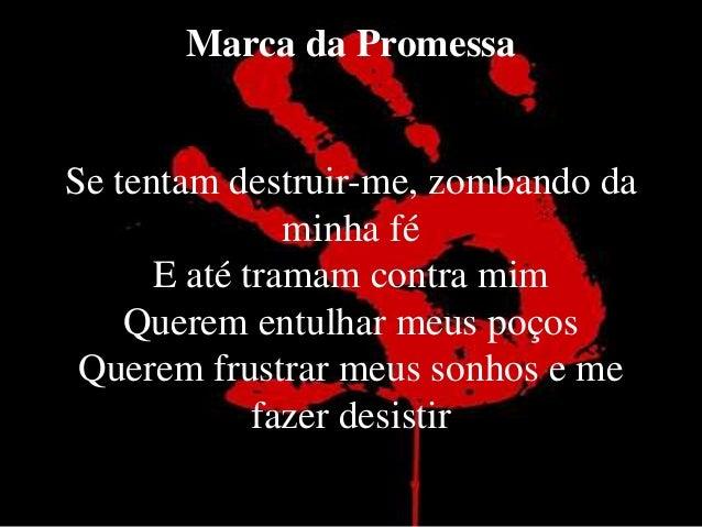 Marca da Promessa  Se tentam destruir-me, zombando da  minha fé  E até tramam contra mim  Querem entulhar meus poços  Quer...